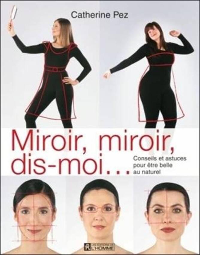 Miroir dis moi conseils et astuces pour tre belle for Miroir miroir dis moi
