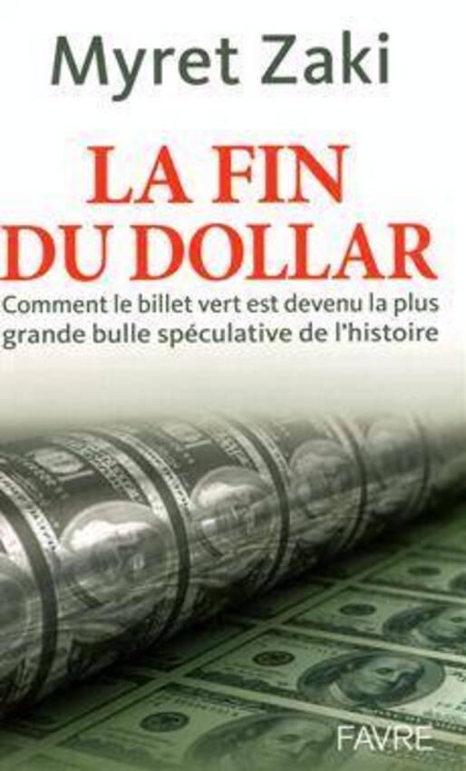 Les dessous d'un hold-up historique 229633~v~Fin_du_dollar___Comment_le_billet_vert_est_devenue_la_plus_grande_bulle_speculative_de_l_histoire