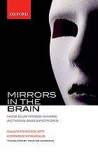 Mirrors in the Brain : How our Minds Share Actions, Emotions and