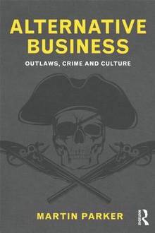 Alternative Business : Outlaws, Crime and Culture