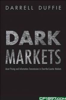 Dark Markets : Asset Pricingand Information Transmission in Over-the-Counter Markets