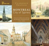 Montreal, City of Sprires : Church Architecture During the British Colonial Period 1760-1860