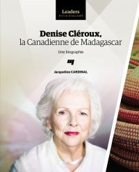 Denise Cléroux, la Canadienne de Madagascar : une biographie