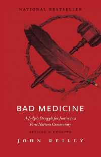 Bad Medicine : A Judge's Struggle for Justice in a First Nations Community - Revised and Updated
